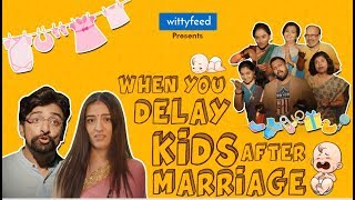 When You Delay Kids After Marriage | Comedy Video | WittyFeed