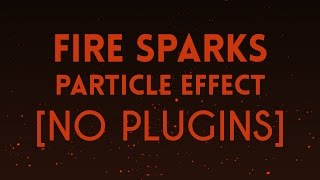 Video Fire Sparks Particle Effect [No Plugins] | After Effects Tutorial download MP3, 3GP, MP4, WEBM, AVI, FLV Juni 2018
