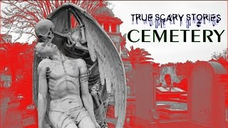 True Scary Stories: CEMETERY
