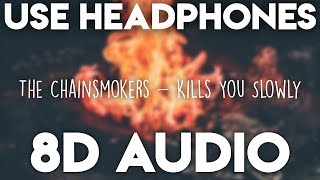 The Chainsmokers - Kills You Slowly (8D Audio)