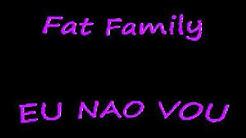 EU NAO VOU FAT FAMILY