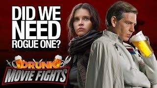 Rogue One  Did We Need It!?   DRUNK MOVIE FIGHTS!!