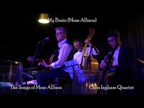 Chris Ingham Quartet - My Brain (Mose Allison)