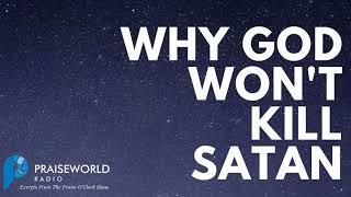 Why God Won't Kill Satan