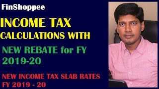 NEW INCOME TAX SLAB RATES FY 2019 - 20 | INCOME TAX CALCULATION NEW REBATE for FY 2019-20