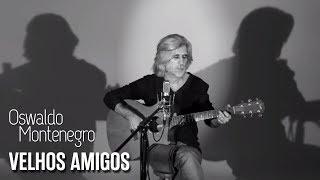 Oswaldo Montenegro - Velhos Amigos - Clipe oficial