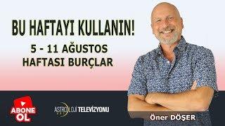 BU HAFTAYI KULLANIN! - 5 Ağustos Haftası BURÇLAR - Öner DÖŞER