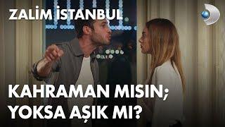 Kahraman mısın; yoksa, aşık mı? - Zalim İstanbul 15. Bölüm