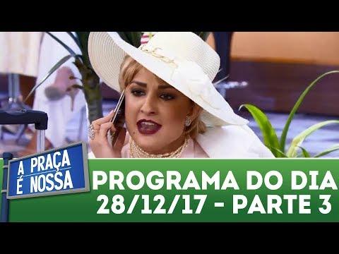 A Praça é Nossa (28/12/17) | Parte 3