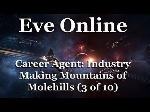 Eve Online - Career Agent: Industry - Making Mountains of Molehills (3 of 10)