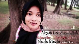 Download Aisyah istri rasulullah nadarindu musik editing