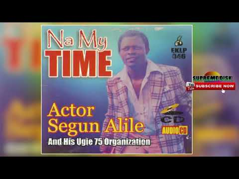 BENIN MUSIC OLD SCHOOL: Actor Segun Alile - Na My Time (Full Benin Music Album)