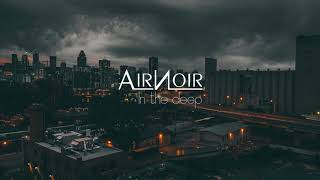 Air Noir - In The Deep