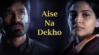 Aise Na Dekho Song - Raanjhanaa ft. Dhanush & Sonam Kapoor
