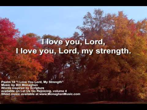 I Love You Lord My Strength Psalm 18  Bill Monaghan LYRIC