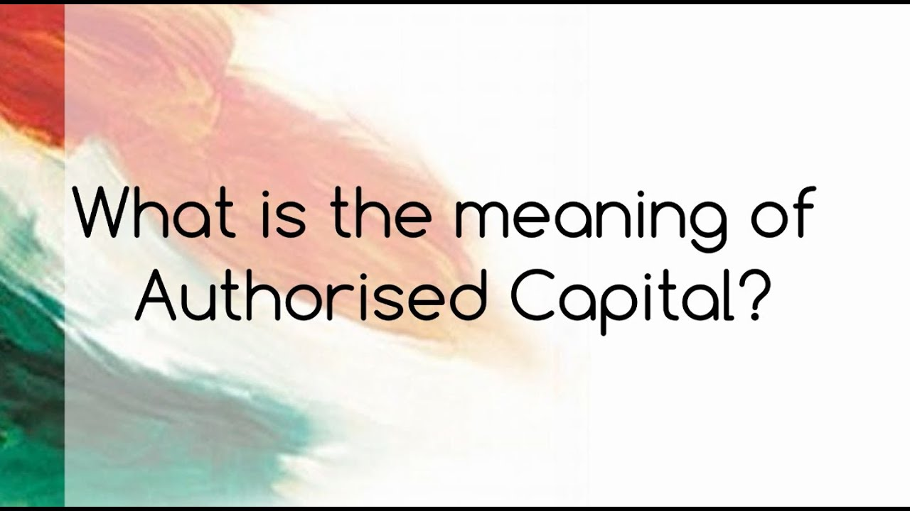 Explain, please, for what the authorized capital is necessary