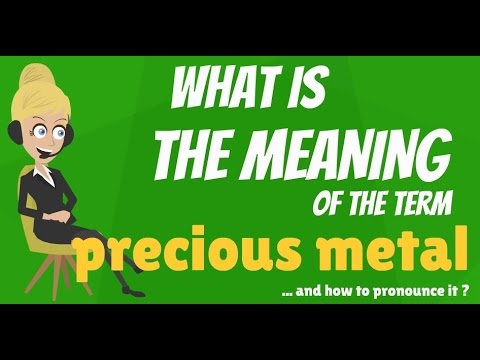 What is PRECIOUS METAL? What does PRECIOUS METAL mean? PRECIOUS METAL meaning