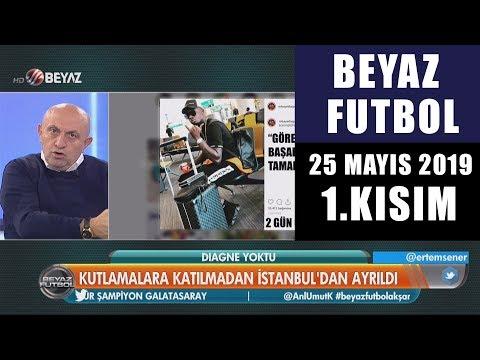 (..) Beyaz Futbol 25 Mayıs 2019 Kısım 1/3 - Beyaz TV