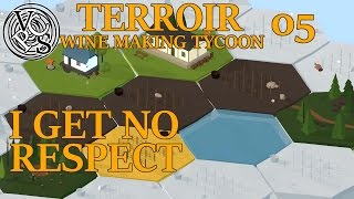 I Get No Respect : Terroir EP05 – Wine Making Tycoon Simulator – Vanilla Hills