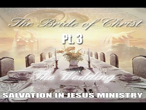 The Bride of Christ  - The Wedding