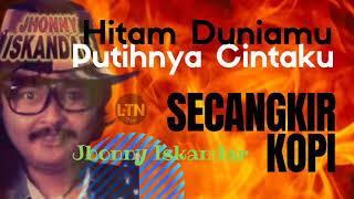 Jhonny Iskandar | Hitam Duniamu Putihnya Cintaku & Secangkir Kopi | 2 Lagu Hits