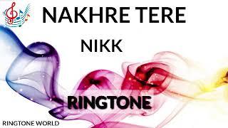 Nakhre Tere Song Ringtone - Nikk || Official Ringtone