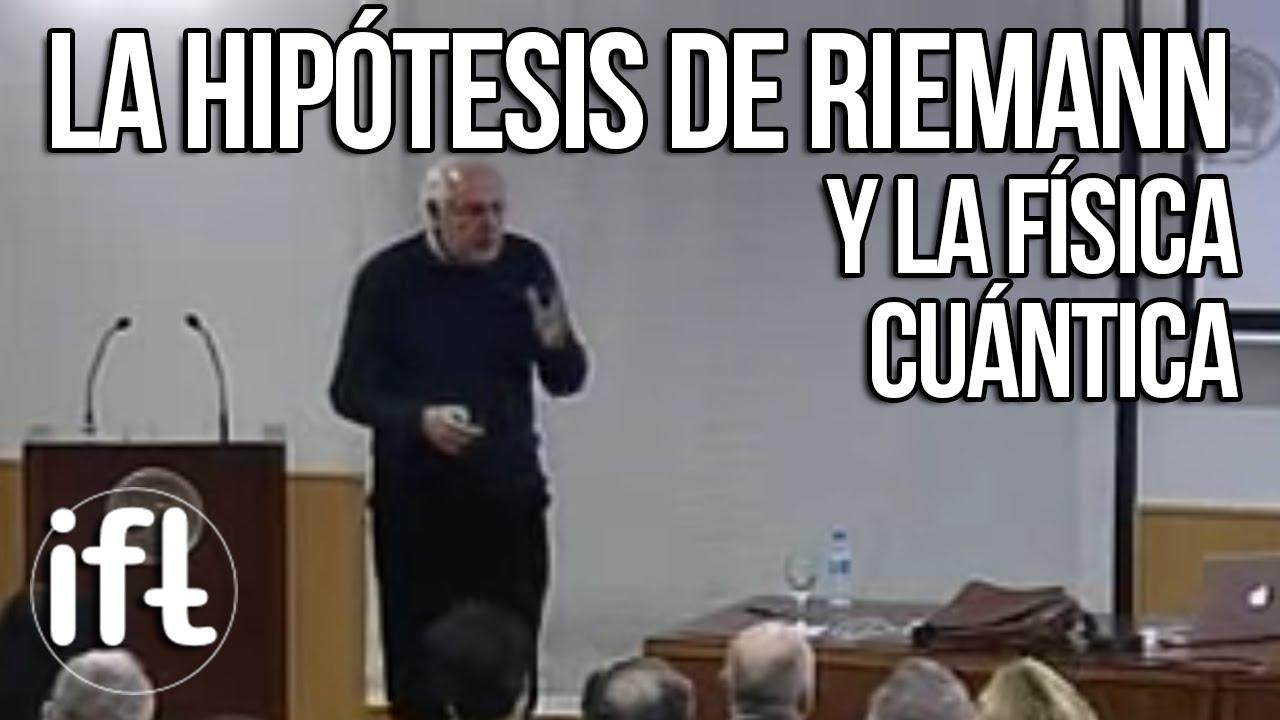 La hipótesis de Riemann y la Física Cuántica  (Germán Sierra)