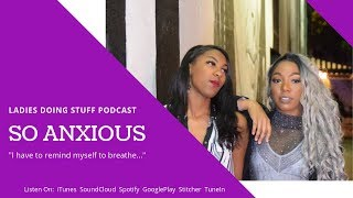 LADIES DOING STUFF | PODCAST FOR BLACK WOMEN | HOW TO DEAL WITH ANXIETY