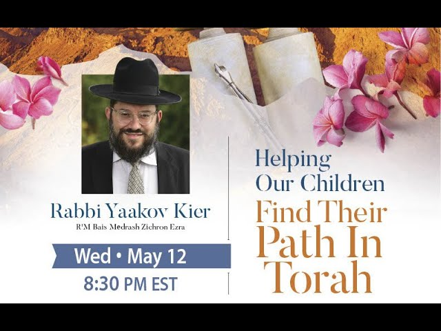 Pre Shavuos Evening of Inspiration - Helping Our Children Find Their Path in Torah