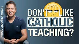CATHOLIC TEACHING - DON'T LIKE IT [Contraception]