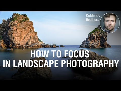 How to focus in landscape photography? Very simple method of focusing on the hyperfocal distance.