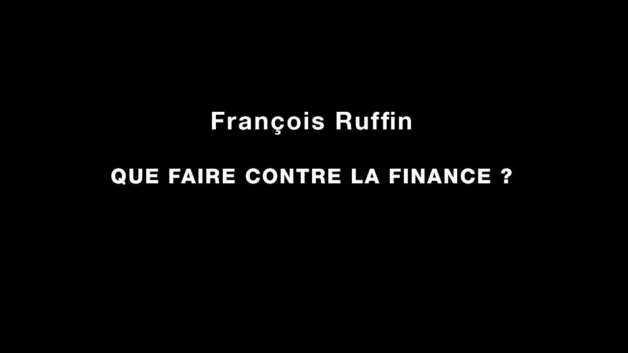 fran ois ruffin que faire contre la finance 1ere partie youtube. Black Bedroom Furniture Sets. Home Design Ideas