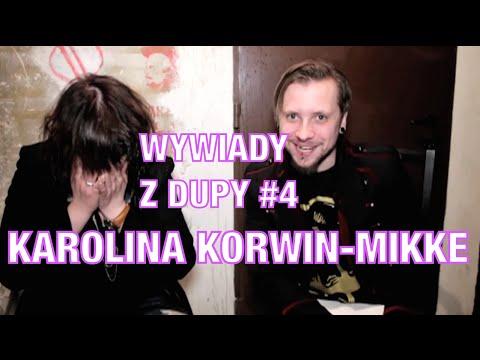 Wywiady Z Dupy #4 - KAROLINA KORWIN-MIKKE