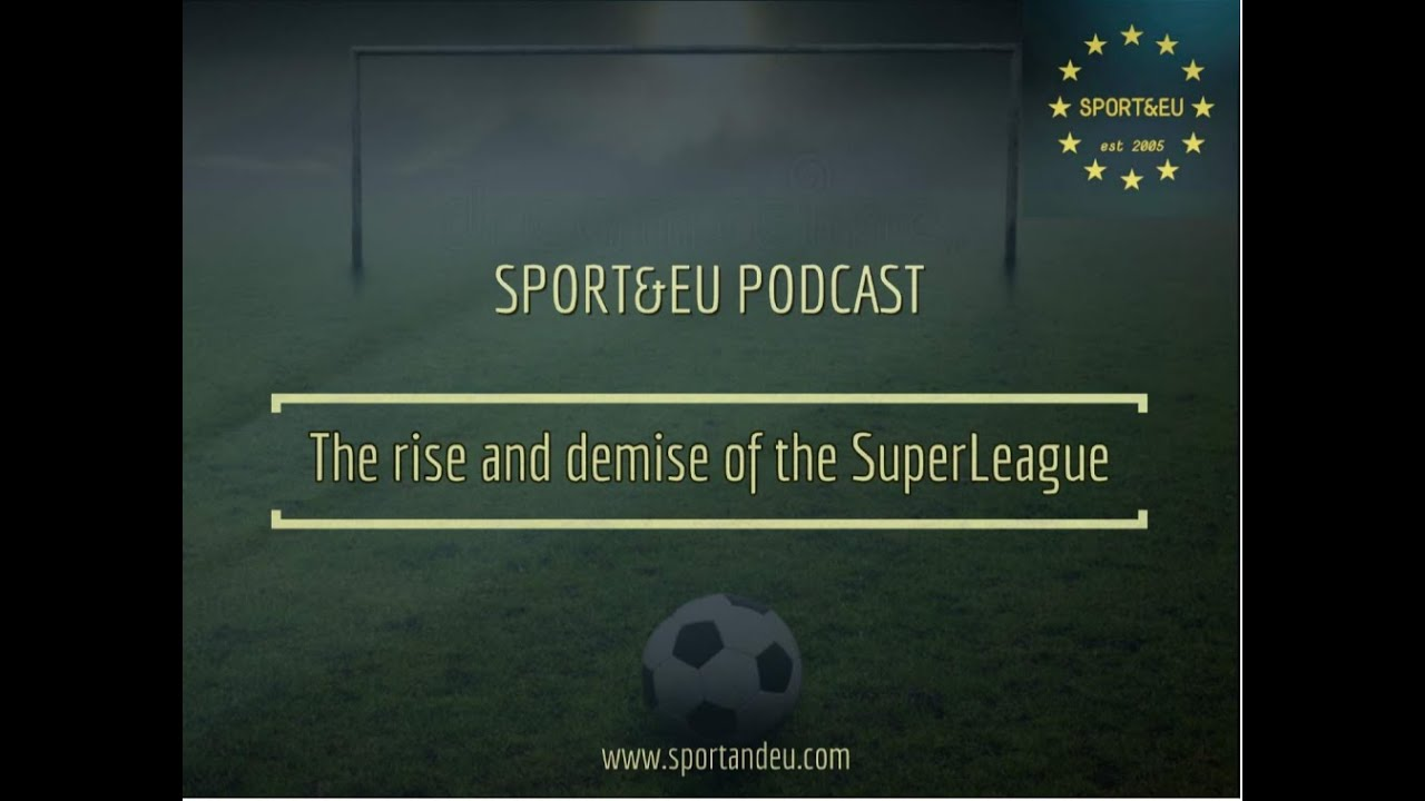 Sport EU Roundtable - The Rise and Demise of the SuperLeague