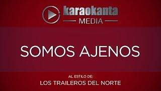 Karaokanta - Los Traileros del Norte - Somos ajenos