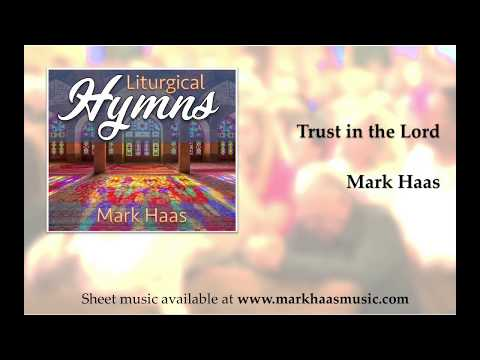 Trust In The Lord (Hymn By Mark Haas)