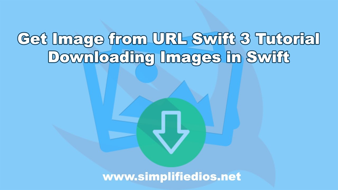 Get Image from URL Swift 3 Tutorial - Downloading Images in
