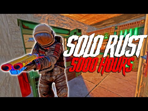 SOLO RUST But With 5000 HOURS Of Experience