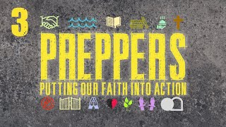 Preppers: Putting Your Faith Into Action - Week 3