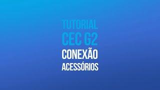 Tutorial CEC G2 - Conexão Acessórios