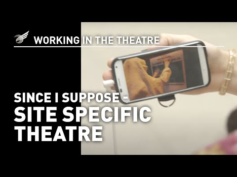 Working in the Theatre: Since I Suppose - Site Specific Theatre