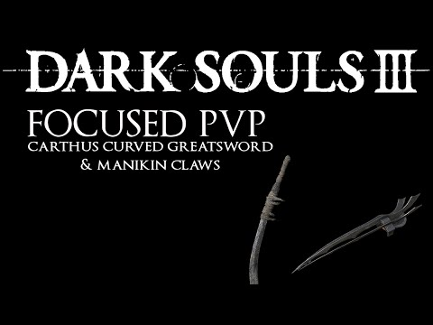 Dark Souls 3: Focused PvP #20 - Carthus Curved Greatsword & Manikin Claws