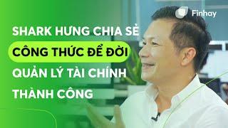Shark Hưng chia sẻ công thức để đời về quản lý tài chính thành công | Finhay - Tiết kiệm & đầu tư