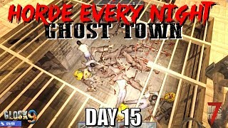 7 Days To Die - Horde Every Night (Day 15) Ghost Town