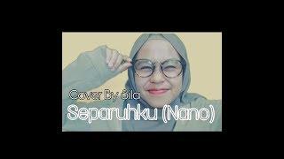 Nano - Separuhku (Cover) by Sila Video