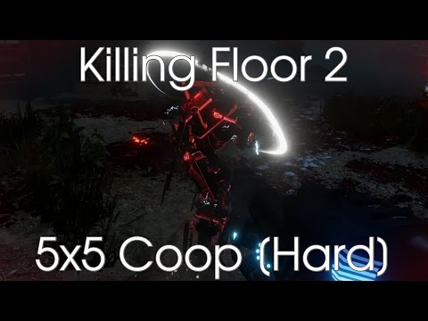 KF2: 5-Way Coop x5 [Paris/Outpost/Farm/Containment/Prison Hard]