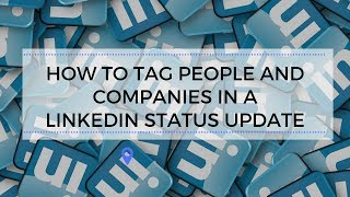 How to Tag People and Companies in a LinkedIn Status Update