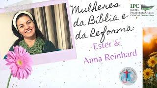 MULHERES DA BÍBLIA E DA REFORMA - Ester e Anna Reinhart