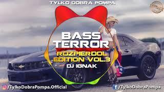 Bass Terror ROZPIERDOL EDITION VOL 3 DJ IGNAK BASS HOUSE FIDGET MIX