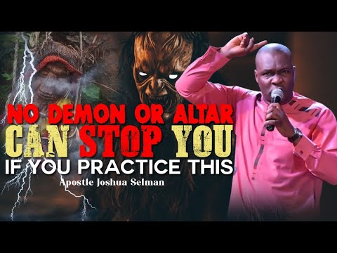 Download NO DEMON OR ALTAR CAN STOP YOU IF YOU PRACTICE THIS  | APOSTLE JOSHUA SELMAN